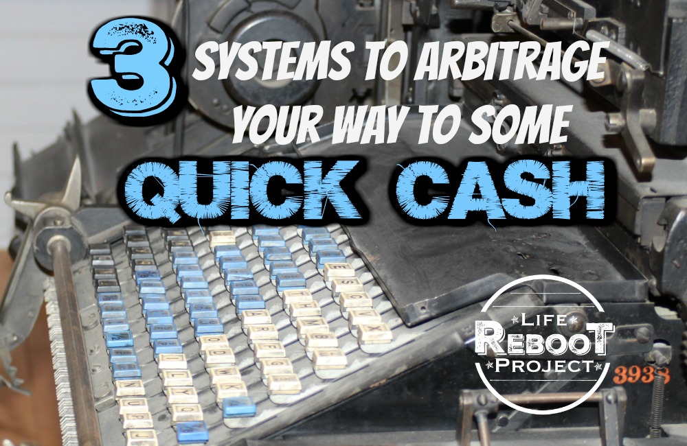 3 systems to arbitrage your way to some quick cash | https://liferebootproject.com/arbitrage-you-way-to-quick-cash/