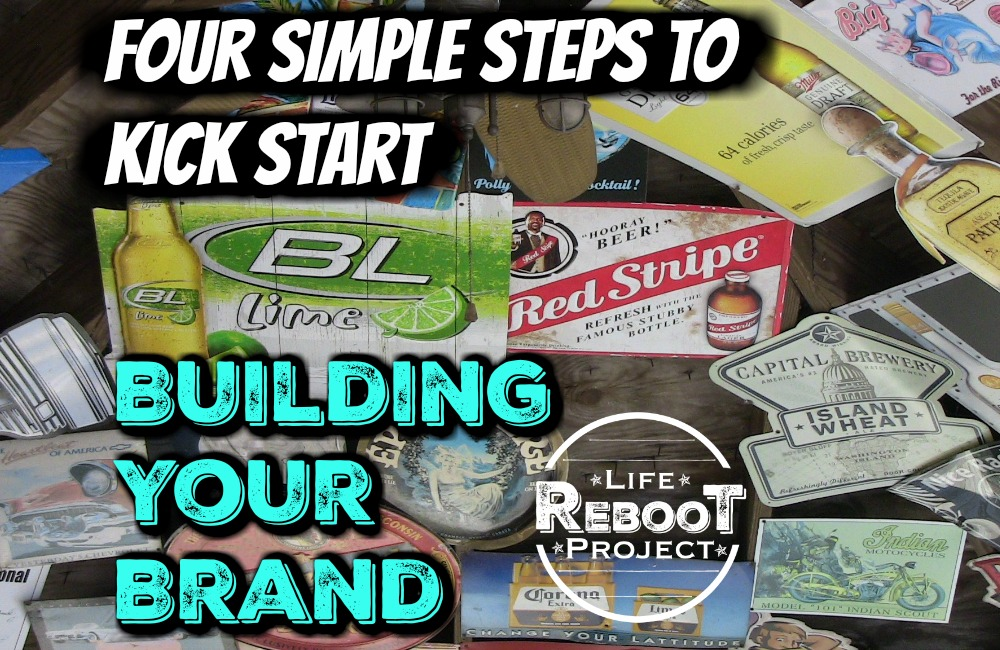 Four Simple Steps to Kick Start Building Your Brand | https://liferebootproject.com/kick-start-building-your-brand/