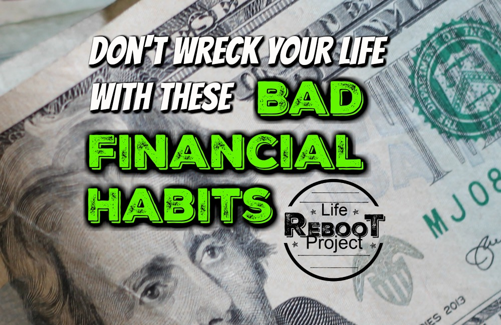 Financial Advice | don't wreck your life with these bad financial habits. These are some basic financial habits which could wreck you for the rest of your life. #liferebootproject #financialadvice #financialtips #financialfreedom